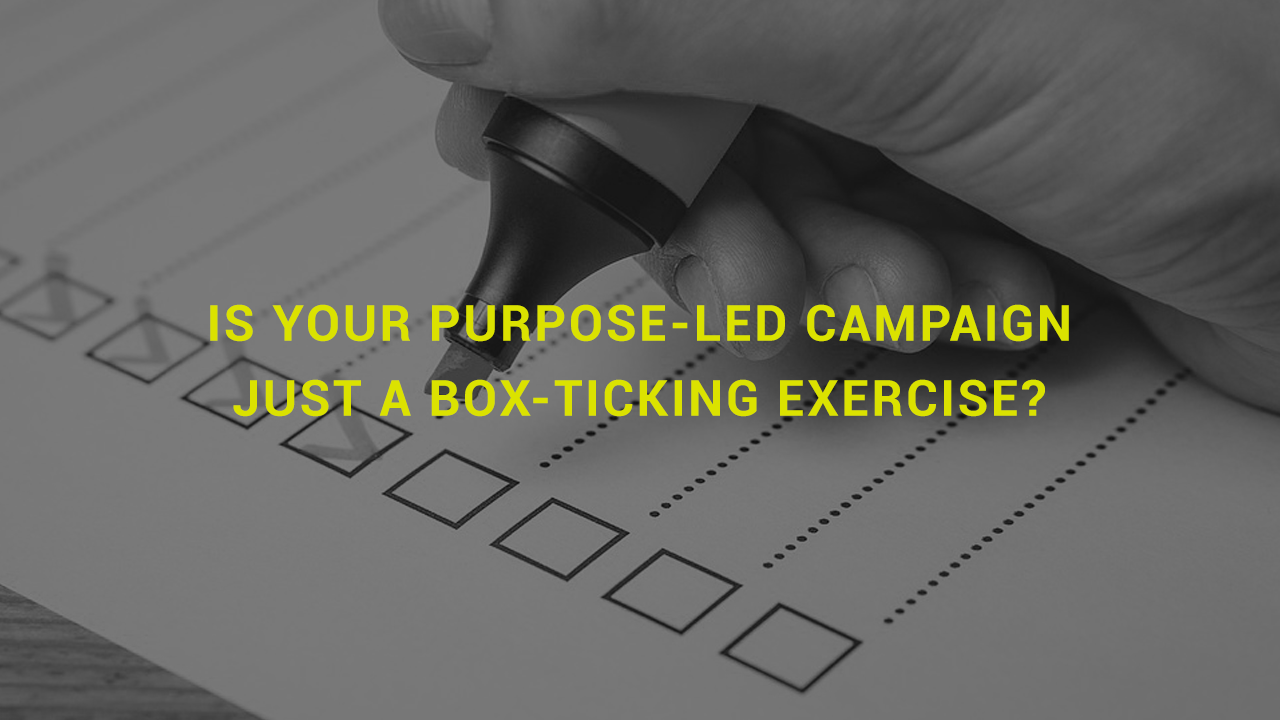 Is your purpose-led campaign just a box-ticking exercise?